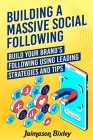 Building a Massive Social Following: Build your Brand's Following using Leading Strategies and Tips Cover Image