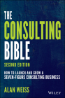 The Consulting Bible: How to Launch and Grow a Seven-Figure Consulting Business Cover Image