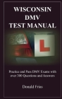 Wisconsin DMV Test Manual: Practice and Pass DMV Exams with over 300 Questions and Answers Cover Image