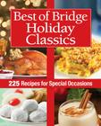 Best of Bridge Holiday Classics: 225 Recipes for Special Occasions Cover Image