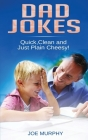 Dad Jokes: Quick, Clean and Just Plain Cheesy! Cover Image