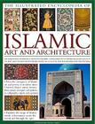 The Illustrated Encyclopedia of Islamic Art and Architecture: A Comprehensive History of Islam's 1,400-Year Legacy of Art and Design, with 500 Photogr Cover Image
