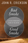 Bad Smoke, Good Smoke: A Texas Rancher's View of Wildfire (Voice in the American West) Cover Image