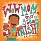 Wow Mom, You Speak Spanish! Cover Image