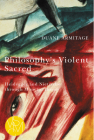 Philosophy's Violent Sacred: Heidegger and Nietzsche through Mimetic Theory (Studies in Violence, Mimesis & Culture) Cover Image