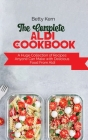 The Complete Aldi Cookbook: A Huge Collection of Recipes Anyone Can Make with Delicious Food From Aldi Cover Image