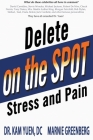 Delete Stress and Pain on the Spot! Cover Image
