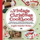 The Vintage Christmas Cookbook: A Baby Boomer, Thrifter and Flea Market Fanatic Shares 25 Old-Fashioned Recipes and Vintage Decor Cover Image