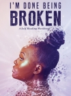 I'm Done Being Broken: A Self Healing WorkBook Cover Image
