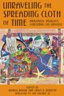 Unraveling the Spreading Cloth of Time: Indigenous Thoughts Concerning the Unive: Dedicated to Vine Deloria Jr. Cover Image