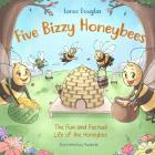 Five Bizzy Honey Bees - The Fun and Factual Life of the Honey Bee: Captivating, Educational and Fact-filled Picture Book about Bees for Toddlers, Kids Cover Image
