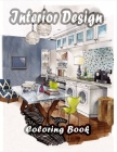Interior Design Coloring Book: An Adult Coloring Book with Rustic Cabins, Charming Interior Designs, Beautiful Landscapes, and Peaceful Nature Scenes Cover Image