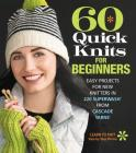 60 Quick Knits for Beginners: Easy Projects for New Knitters in 220 Superwash(r) from Cascade Yarns(r) (60 Quick Knits Collection) Cover Image