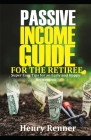 Passive Income Guide for the Retiree: Super Easy Tips for an Early and Happy Retirement (Personal Finance #4) Cover Image