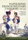 Napoleonic French Military Uniforms 1798-1814: As Depicted by Horace and Carle Vernet and Eugène Lami (From Reason to Revolution) Cover Image