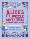Alice's Puzzle Adventures in Wonderland: A Curious Collection of Puzzles to Solve Cover Image