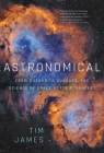 Astronomical: From Quarks to Quasars: The Science of Space at its Strangest Cover Image