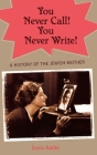 You Never Call! You Never Write!: A History of the Jewish Mother Cover Image