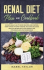 Renal Diet Plan and Cookbook: 30-Days Meal Plan to Avoid Dialysis and Control every Stage of Kidney Disease. Includes Delicious Healthy Recipes with Cover Image