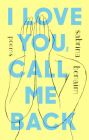 I Love You, Call Me Back: Poems Cover Image