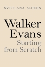 Walker Evans: Starting from Scratch Cover Image