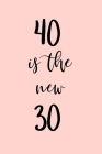 40 is the new 30: Great gift for a 40th birthday! Funny and a great substitute for a card! Cover Image