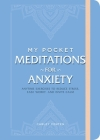 My Pocket Meditations for Anxiety: Anytime Exercises to Reduce Stress, Ease Worry, and Invite Calm Cover Image