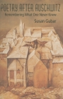 Poetry After Auschwitz: Remembering What One Never Knew (Jewish Literature and Culture) Cover Image