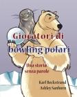 Giocatori di bowling polari: Una storia senza parole (Stories Without Words #1) Cover Image