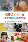 Human Body Activities for Kids: Fun Activities & Experiments for Grades K-5: Human Body Activities for Kids Cover Image