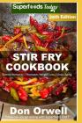 Stir Fry Cookbook: Over 265 Quick & Easy Gluten Free Low Cholesterol Whole Foods Recipes full of Antioxidants & Phytochemicals Cover Image