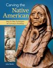 Carving the Native American: Step-By-Step Techniques for Carving & Finishing Cover Image
