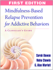 Mindfulness-Based Relapse Prevention for Addictive Behaviors: A Clinician's Guide Cover Image