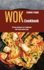 Wok Cookbook: 70 Easy Recipes For Traditional And Tasty Asian Food Cover Image