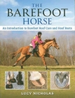 The Barefoot Horse: An Introduction to Barefoot Hoof Care and Hoof Boots Cover Image