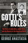 Gotti's Rules: The Story of John Alite, Junior Gotti, and the Demise of the American Mafia Cover Image