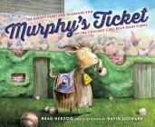 Murphy's Ticket: The Goofy Start and Glorious End of the Chicago Cubs Billy Goat Curse Cover Image