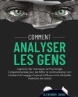 Comment Analyser Les Gens: Apprenez des Techniques de Psychologie Comportementale pour Déchiffrer la Communication non Verbale et le Langage Corp Cover Image