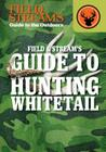 Field & Stream's Guide to Hunting Whitetail (Field & Stream's Guide to the Outdoors) Cover Image