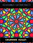 Alhambra geométrico colorare adulti: È il genio, come una perla nell'ostrica, solo una splendida malattia Cover Image