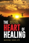 The Heart of Healing: Break Free from Physical Pain and Emotional Wounds Cover Image