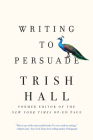 Writing to Persuade: How to Bring People Over to Your Side Cover Image