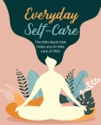 Everyday Self-Care: The little book that helps you to take care of YOU. Cover Image