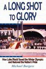 A Long Shot to Glory: How Lake Placid Saved the Winter Olympics and Restored the Nation's Pride Cover Image