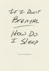 If I Don't Breathe How Do I Sleep Cover Image