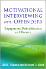 Motivational Interviewing with Offenders: Engagement, Rehabilitation, and Reentry (Applications of Motivational Interviewing) Cover Image