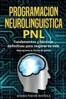 PROGRAMACION NEUROLINGUISTICA - PNL Fundamentos y técnicas definitivas para mejorar tu vida ( Reprograma tu forma de pensar ) Cover Image