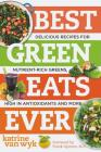 Best Green Eats Ever: Delicious Recipes for Nutrient-Rich Leafy Greens, High in Antioxidants and More (Best Ever) Cover Image