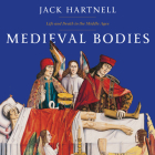 Medieval Bodies: Life and Death in the Middle Ages Cover Image