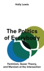 The Politics of Everybody: Feminism, Queer Theory and Marxism at the Intersection Cover Image